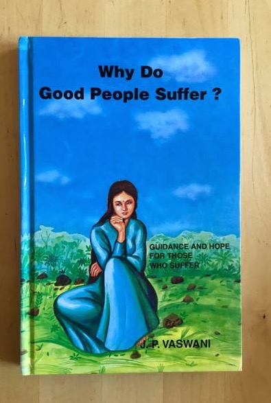 VASWANI, J.P. - WHY DO GOOD PEOPLE SUFFER. Guidance and Hope for those who Suffer.